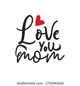 Love you mom. Vector hand lettering quote, typographic element for your design. Can be printed on T-shirts, bags, posters, invitations, cards, pillows.
