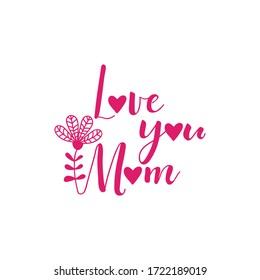 Love you mom. Vector illustration. Lettering. Ink illustration. t-shirt design. Happy Mother's Day Card