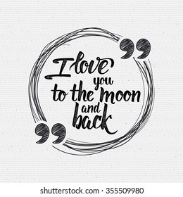 I love you to the moon and back Calligraphic phrase can be used for your design, T-shirt, posters, postcards