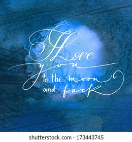 I love you to the moon and back. Calligraphy card