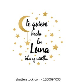 I love you to the moon and back. Cute positive lover phrase with golden moon and stars isolated on the white. Romantic vector design for wishes, Valentines Day, date, wedding, posters Text in Spanish