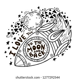 I love you to the moon and back. Hand drawn poster with rocket and romantic phrase. Illustration can be used for a Valentine's day or Save the date card or as a print on t-shirts and bags.