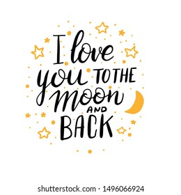 Love you to the moon and back - hand lettering composition. Hand drawn typography design with Moon and stars sketch. Can be used as a print on t-shirt, card, bags,banner. Romantic quote.
