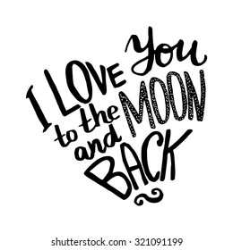 I love You to the moon and back - hand drawn lettering in heart form. Vector typography design  isolated on white background.