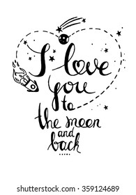 I love you to the moon and back. Hand drawn typography poster. Suitable for valentine's day design,interior design,print. Vector illustration. Black letters isolated on white.