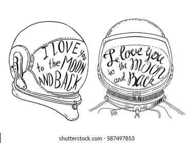 I love you to the moon and back. Hand drawn vintage print with the astronaut helmet and lettering. This illustration can be used as a poster, print, greeting card for wedding or Valentine's day.