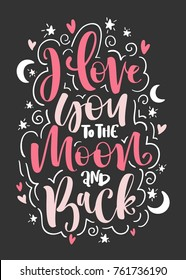 I Love You To The Moon And Back - Handwritten phrase for postcard, poster, banner, save the date card, romantic housewarming poster