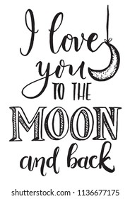 I love you to the moon and back -   inscription hand lettering illustration.Typography design. Greetings card.