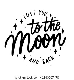 Love you to the moon and back -   inscription hand lettering vector.Typography design. Greetings card.