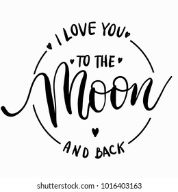 I love you to the moon and back - lettering vector. Modern calligraphy illustration.