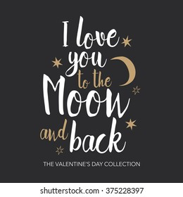 I Love You To The Moon And Back - romantic vector typography.  Lettering made by hand. Hand drawn illustration for postcard, save the date card, romantic housewarming poster
