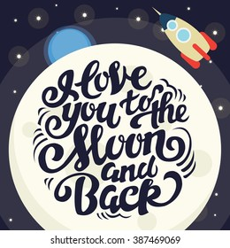 I Love You To The Moon And Back - romantic poster with hand made lettering
