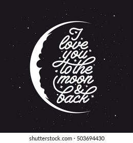 I love you to the moon and back. Romantic vector typography. Trendy handmade lettering. Hand drawn illustration for postcard, save the date card, romantic housewarming poster.