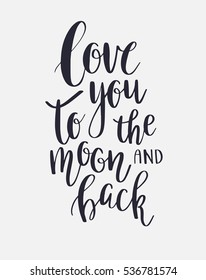 Love You To The Moon And Back - Vector inspirational quote. Hand lettering calligraphy phrase.