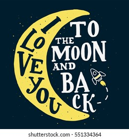 I Love You To The Moon And Back. Vector typography with hand drawn rocket. Romantic lettering made by hand. Hand written illustration for postcard, wedding card, romantic valentine's day poster