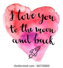 I love you to the moon and back. Watercolor Valentines Day card. Modern calligraphy on watercolor pink heart. Vector illustration