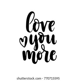 Love you more lettering card. Hand drawn inspirational quote  for Valentine's day. Motivational print for invitation cards, brochures, poster, t-shirts, mugs.