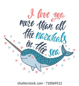I love you more than all the narwhals in the sea. Handwritten inspirational quote. Modern calligraphy phrase with hand drawn narwhal. Simple vector lettering for print and poster. Typography design.