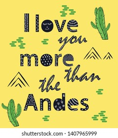 I love you more than the Andes. Scandinavian style poster with hand drawn letters. Black and white.
