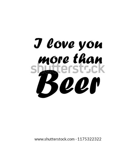 Love You More Than Beer Funny Stock Vector Royalty Free 1175322322