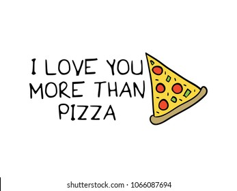 I love you more than pizza text and pizza drawing / Vector illustration design for fashion graphics, slogan tees, prints, stickers and other uses.