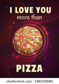 I love you more than pizza. Funny cartoon motivation poster with giant pizza planet and quote on space background. Vector fast food illustration.