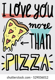 I love you more than pizza. Funny Valentine's day card. Bright hand drawn poster.