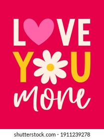 """""""Love you more"""" typography design with daisy flower for greeting card, poster, postcard or banner. Valentine's day card design."""