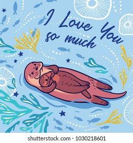 I love you so much. Lovely card with funny cartoon otter and her baby in the sea. Vector illustration