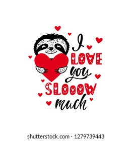 I love you slow much - romantic quote with cute sloth and heart. Valentine's day greeting card. Hand drawn holiday lettering design. Vector illustration EPS 10 isolated on white background.