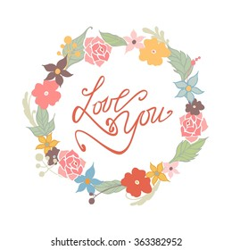 Love You - text lettering. Summer and Spring flowers background. Vector illustration.