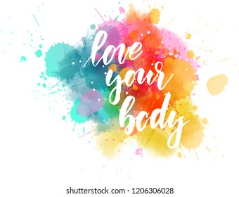 Love your body - motivational message. Handwritten modern calligraphy inspirational text on multicolored watercolor paint splash.