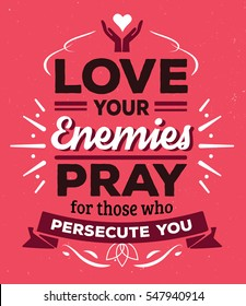Love your enemies Pray for those who persecute you Typographic Bible Verse Design poster with design ornaments, banners and cross and heart icon accents, on textured red background