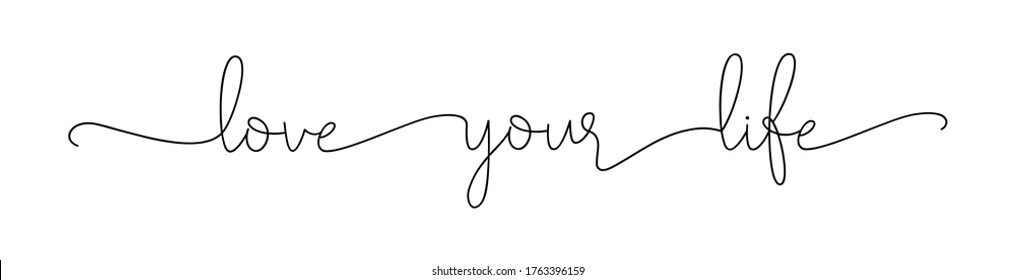 Love your life. Lettering motivational typography script positive love quote. Banner vector design. Hand drawn modern calligraphy inspirational phrase, enjoy slogan text - love your life.