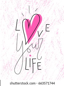 Love your life, lettering with pink heart symbol on white textured background.Inspiring positive thinking quote for women's t-shirt, sticker, phone case, poster, print, card, banner, blog, site design
