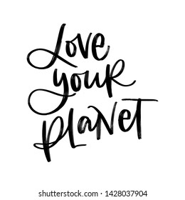 LOVE YOUR PLANET. Creative vector lettering with words. Motivational quote for choosing eco friendly lifestyle