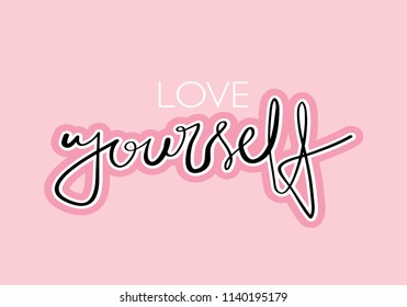 Love yourself inspirational quote / Vector illustration design for t shirt graphics, fashion prints, slogan tees, stickers, cards, posters and other creative uses.