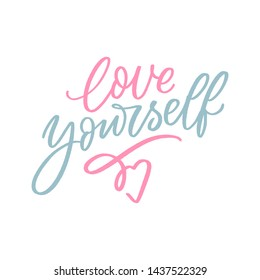Love yourself lettering slogan for print, decor, card. Modern calligraphy love.