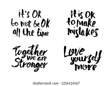 Love yourself more. It's Ok to not be all the time.  It's Ok to make mistakes. Together we are stronger. Set of vector handwritten motivation quotes.  Inscriptions isolated on white background.