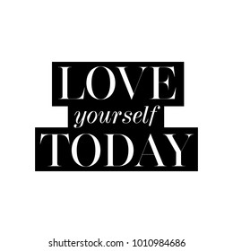 Love yourself today card. Fashion style lovely phrase. Black and white graphic Ink illustration. Modern brush calligraphy. Isolated on white background.