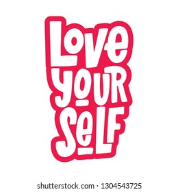Love Yourself Vector Hand Lettering Inscription. Isolated Print For T-Shirt, Mug, Card, etc. Motivational Quot. Inspirational Phrase.
