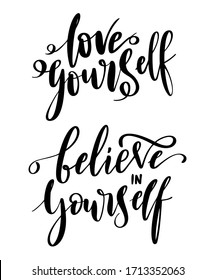 Love yourself - vector quotes. Positive motivation quote set for poster, card, t-shirt print. Believe yourself calligraphy inscription. Vector illustration isolated on white background.