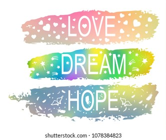 LOVE\DREAM\HOPE a set of phrases of slogan on the background of a brush stroke of different colors. For the design of T-shirts, postcards, different prints