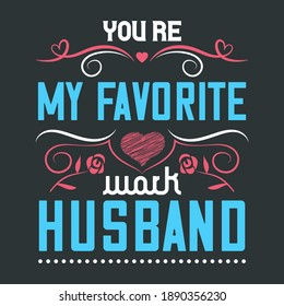 Lovely Expression From Wife on Valentines Day-You're My Favorite Work Husband. Colorful Artwork Smoothly Arrange on Black Background For T-Shirt Printing. Vector Template For Print On Demand Business.