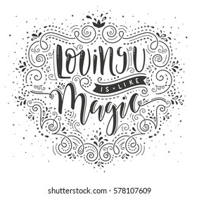 Loving you is like Magic. Hand drawn lettering design with romantic quote. EPS10 vector illustration.