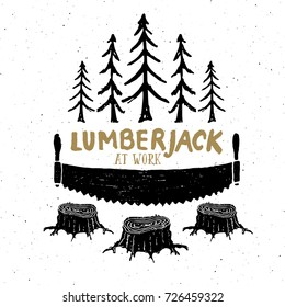 Lumberjack at work with saw Vintage label, Hand drawn sketch, grunge textured retro badge, typography design t-shirt print, vector illustration.