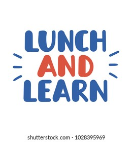 Lunch and learn. Vector hand drawn lettering illustration on white background.