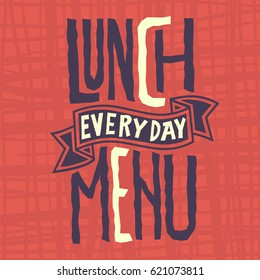 Lunch Menu Every Day Edgy Label Design Artistic Custom Typography With A Banner For Text.  Vector Graphic.