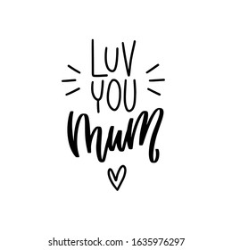 Luv you mum modern calligraphy phrase for Mother's day celebration card, wall art or gift decoration. Traditional saying about love, motherhood, woman parent, female family member with heart and burst