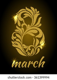Luxury card for the holiday on March 8. The figure 8 with gold glitter form a floral ornament